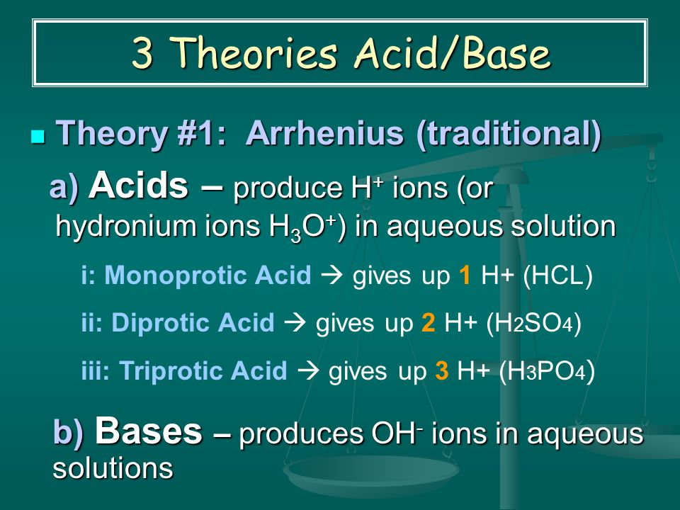 3 Theories Acid/Base Theory #1: Arrhenius (traditional)