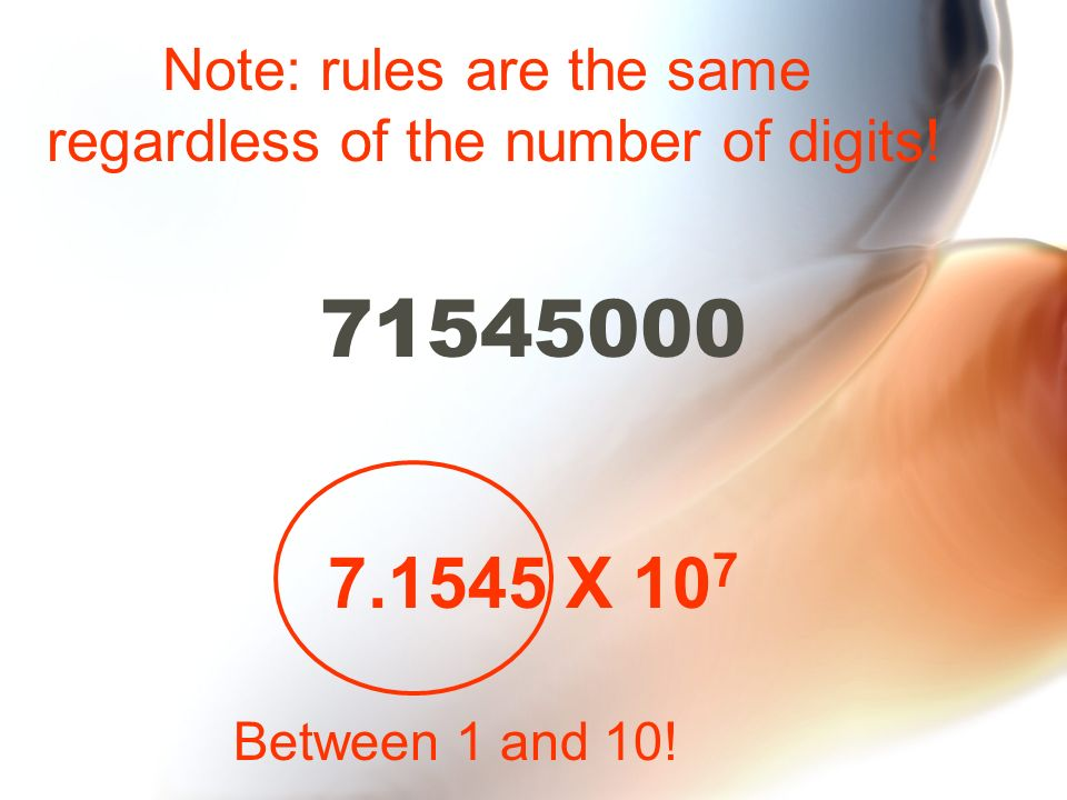 71545000 7.1545 X 107 Note: rules are the same