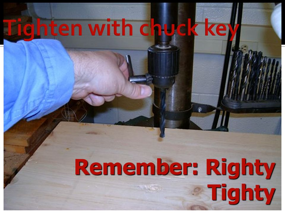 Tighten with chuck key Remember: Righty Tighty