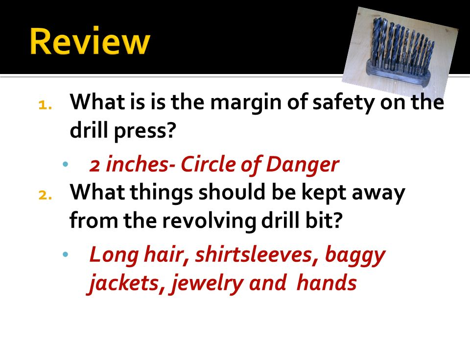 Review What is is the margin of safety on the drill press