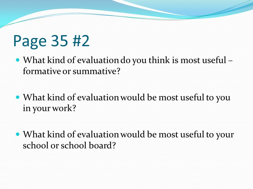 Page 35 #2 What kind of evaluation do you think is most useful – formative or summative