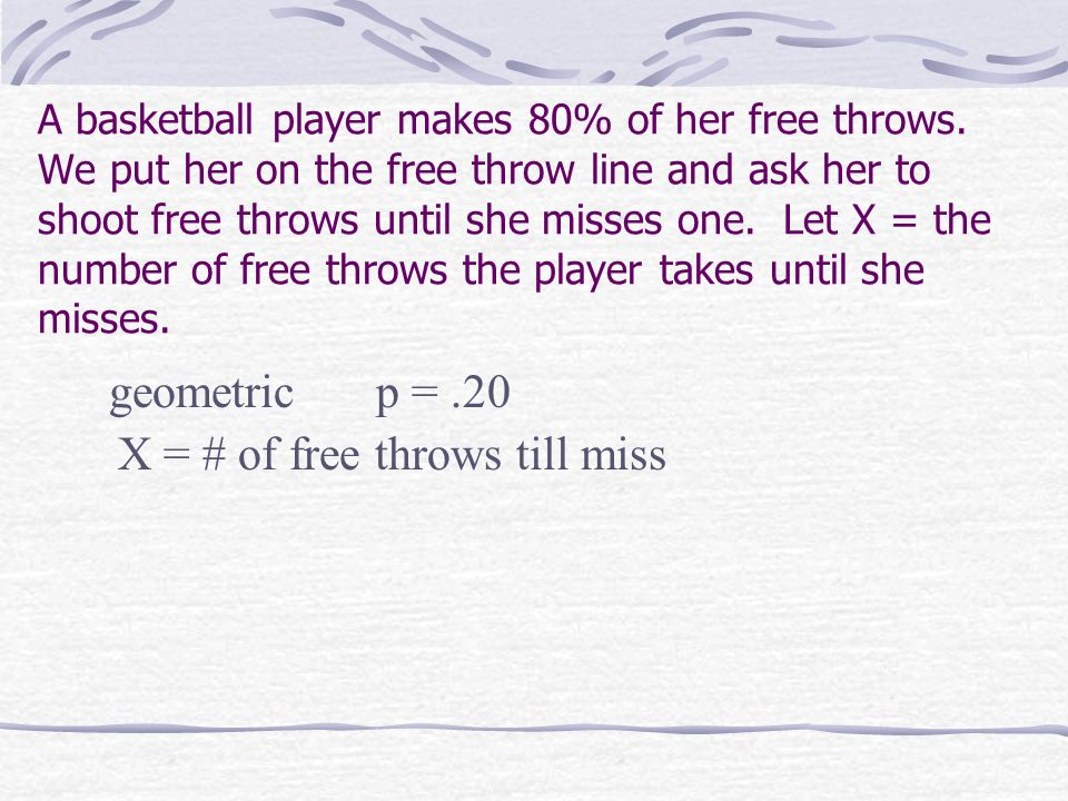 X = # of free throws till miss
