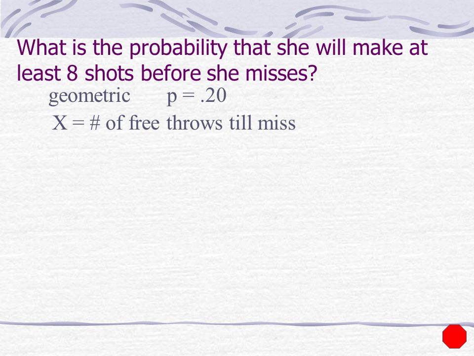 What is the probability that she will make at least 8 shots before she misses