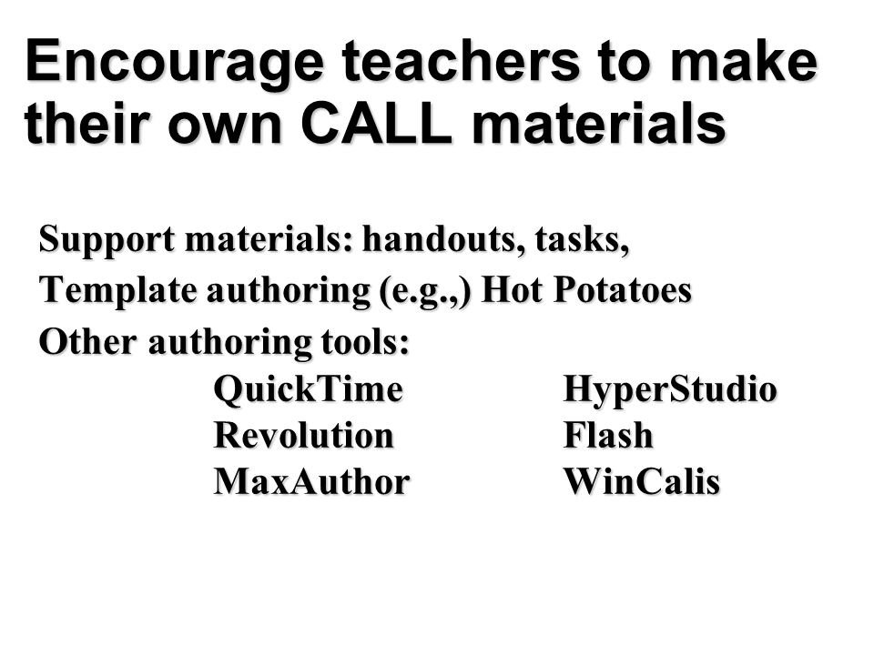 Encourage teachers to make their own CALL materials