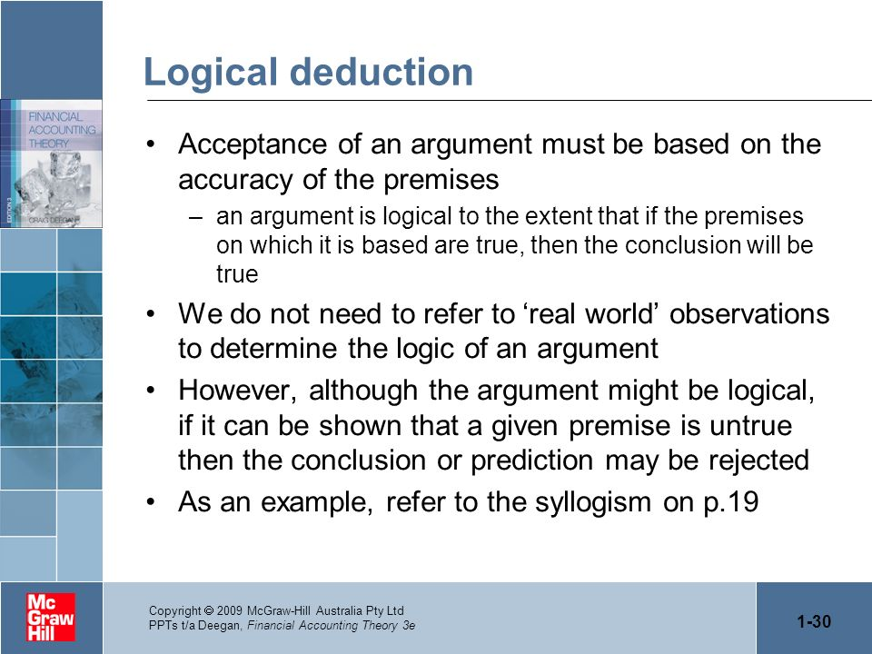 Logical deduction Acceptance of an argument must be based on the accuracy of the premises.
