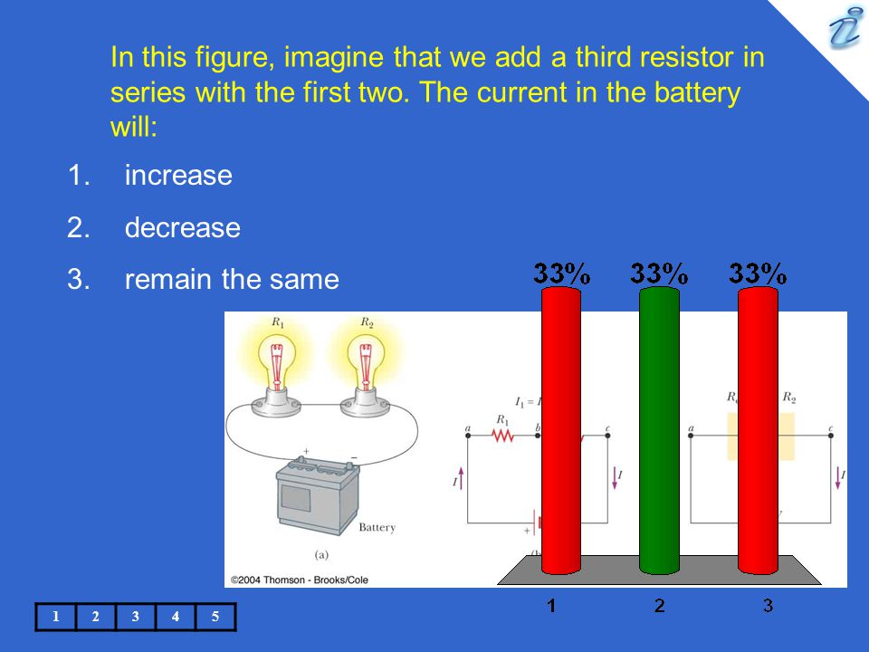 In this figure, imagine that we add a third resistor in series with the first two. The current in the battery will: