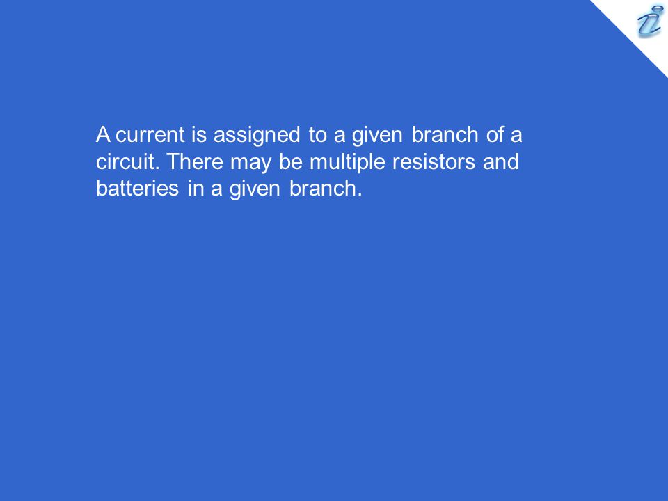 A current is assigned to a given branch of a circuit