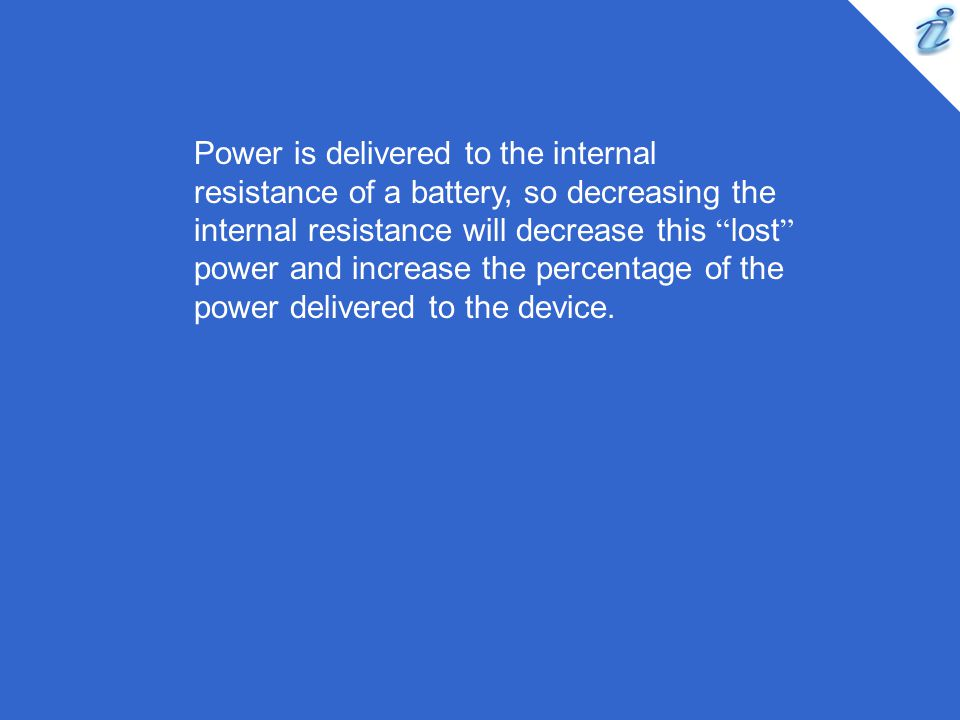 Power is delivered to the internal resistance of a battery, so decreasing the internal resistance will decrease this lost power and increase the percentage of the power delivered to the device.