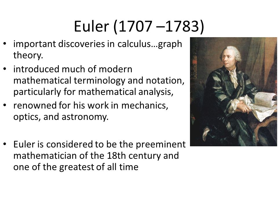 Euler (1707 –1783) important discoveries in calculus…graph theory.
