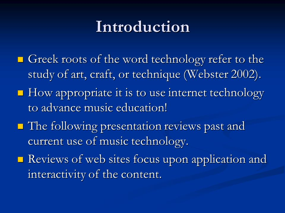 Introduction Greek roots of the word technology refer to the study of art, craft, or technique (Webster 2002).