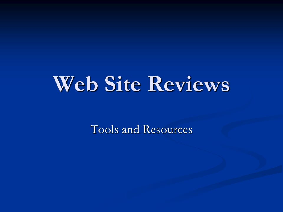 Web Site Reviews Tools and Resources