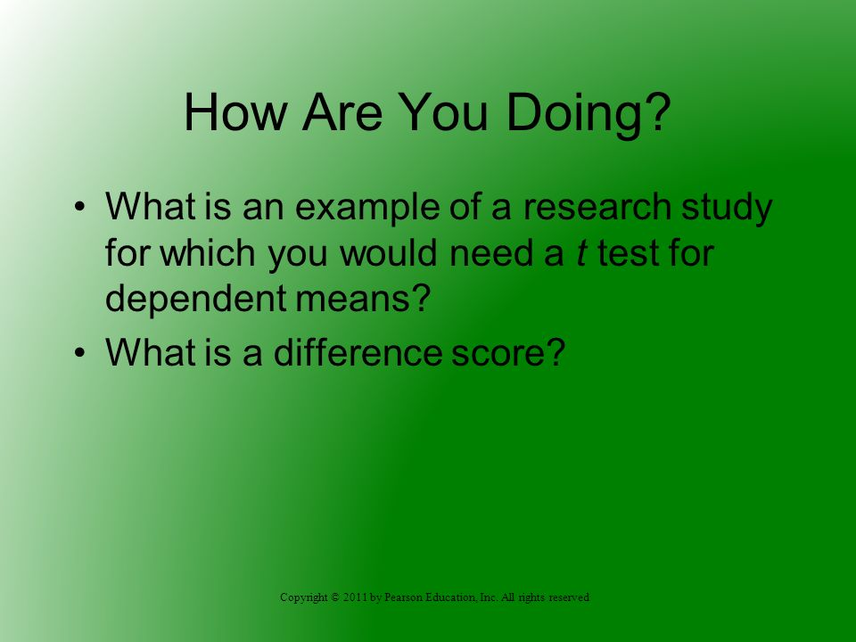 How Are You Doing What is an example of a research study for which you would need a t test for dependent means