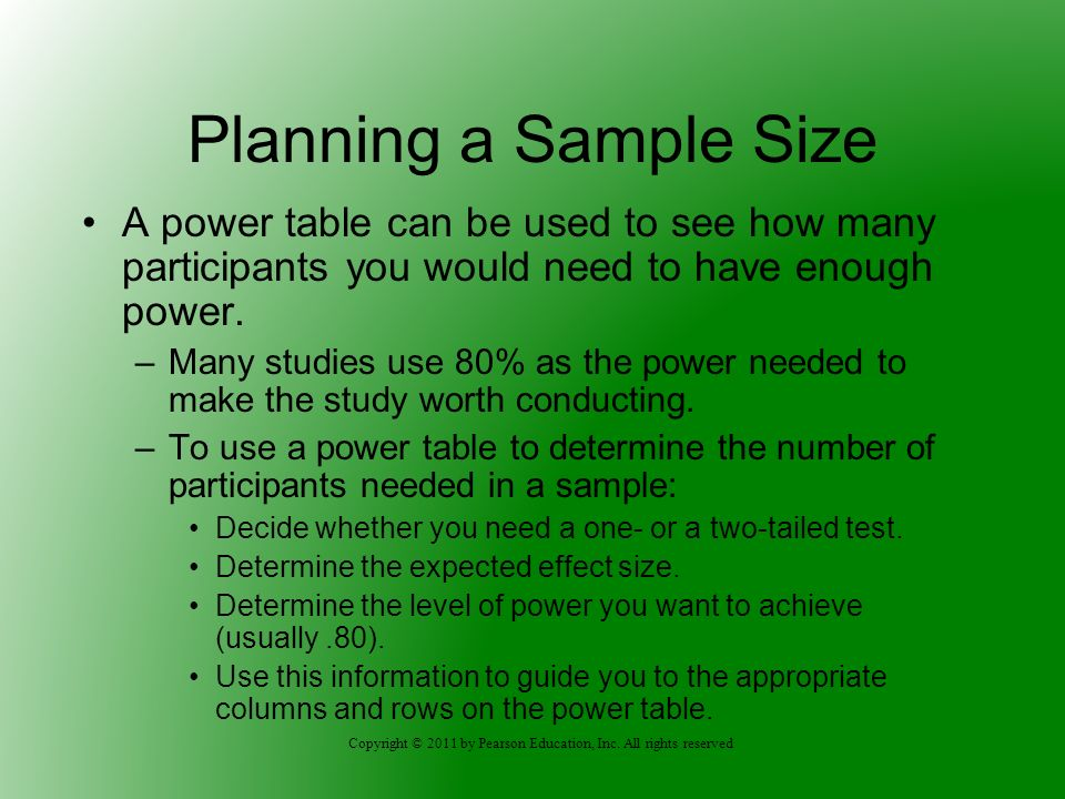 Planning a Sample Size A power table can be used to see how many participants you would need to have enough power.