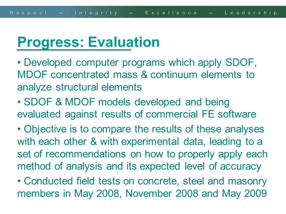 Progress: Evaluation Developed computer programs which apply SDOF, MDOF concentrated mass & continuum elements to analyze structural elements.