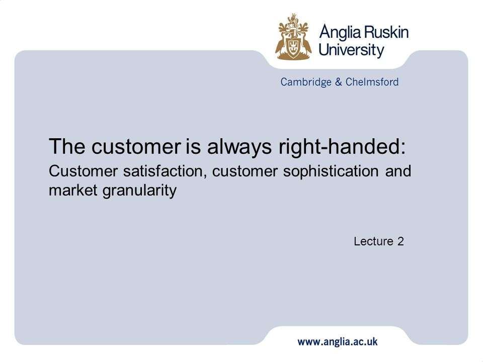 The customer is always right-handed: Customer satisfaction, customer sophistication and market granularity