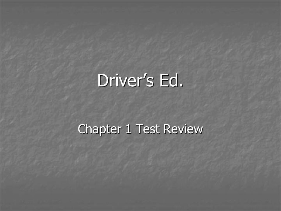 Driver's Ed. Chapter 1 Test Review