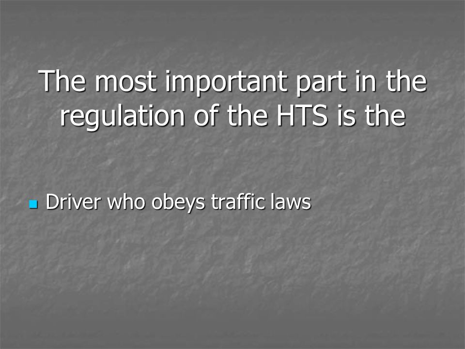The most important part in the regulation of the HTS is the