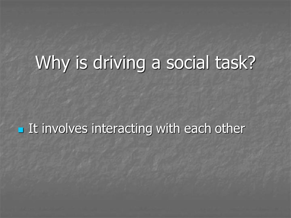 Why is driving a social task