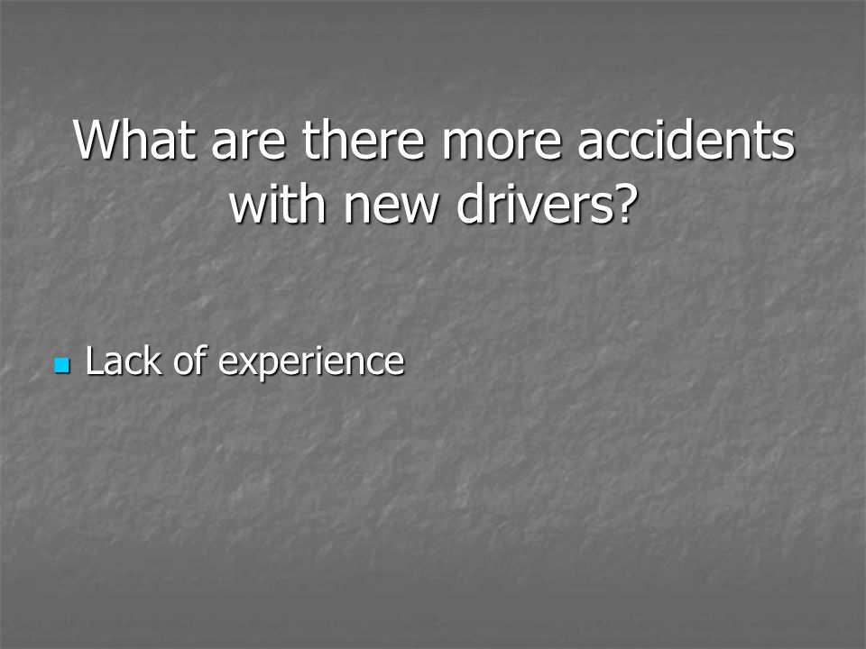 What are there more accidents with new drivers