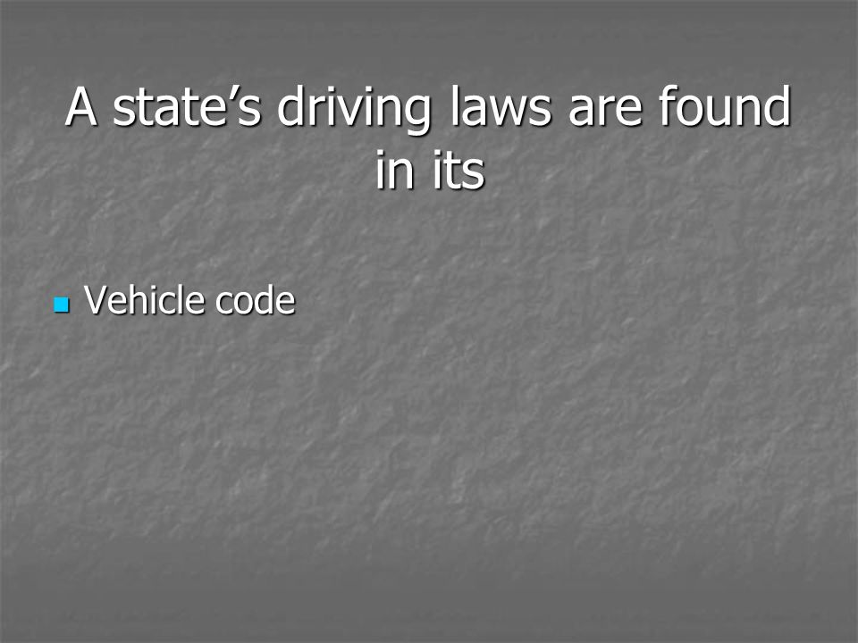 A state's driving laws are found in its