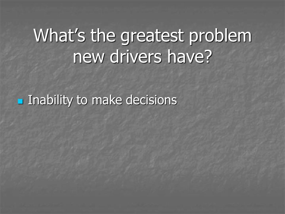 What's the greatest problem new drivers have