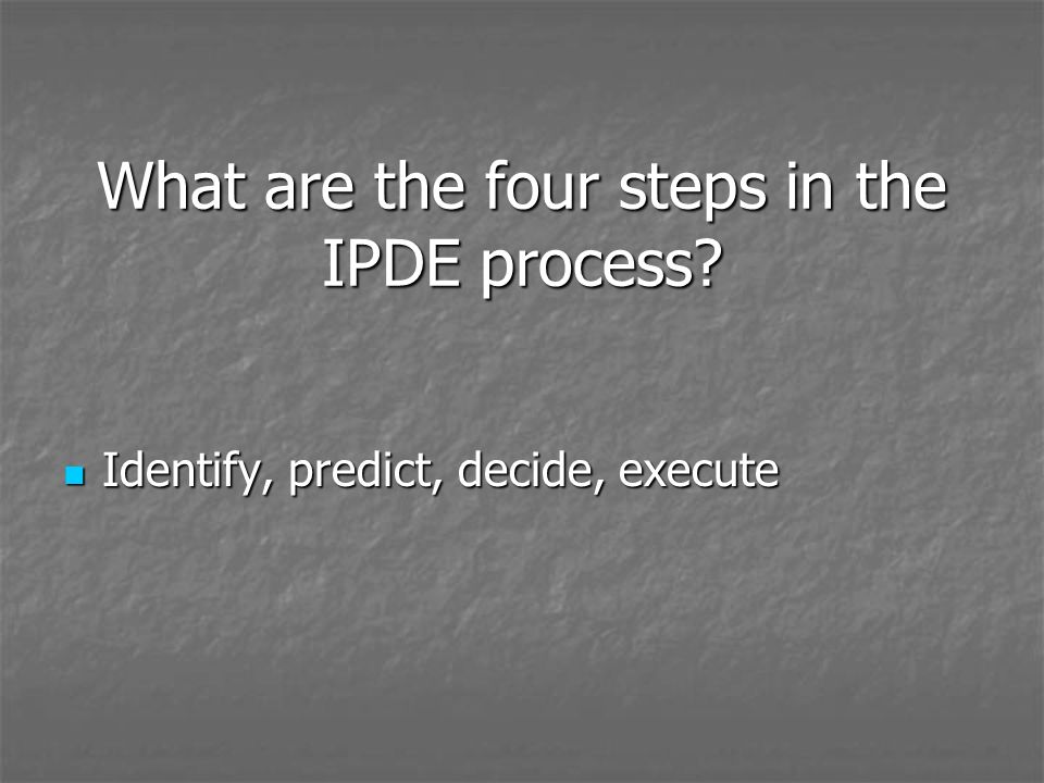 What are the four steps in the IPDE process