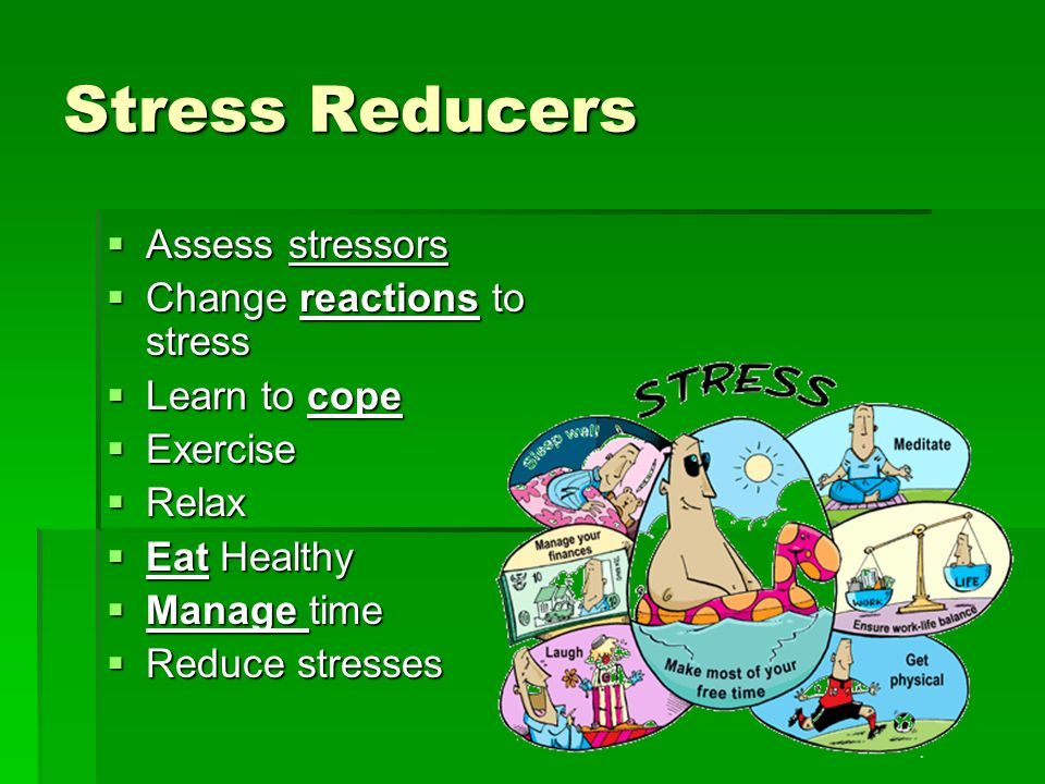 Stress Reducers Assess stressors Change reactions to stress