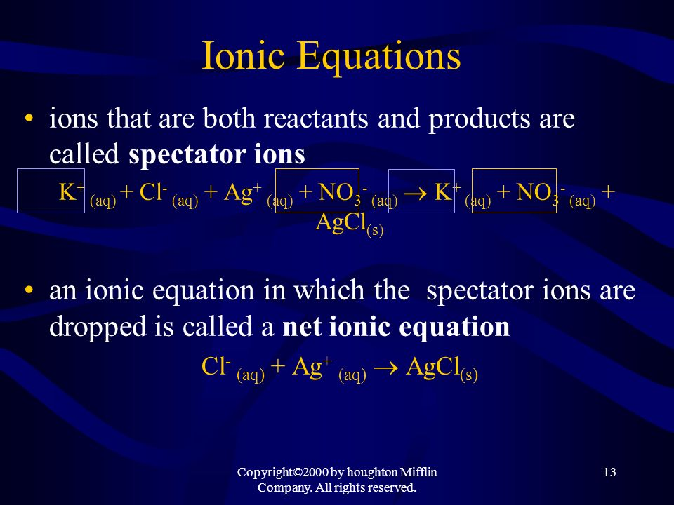 Ionic Equations ions that are both reactants and products are called spectator ions.