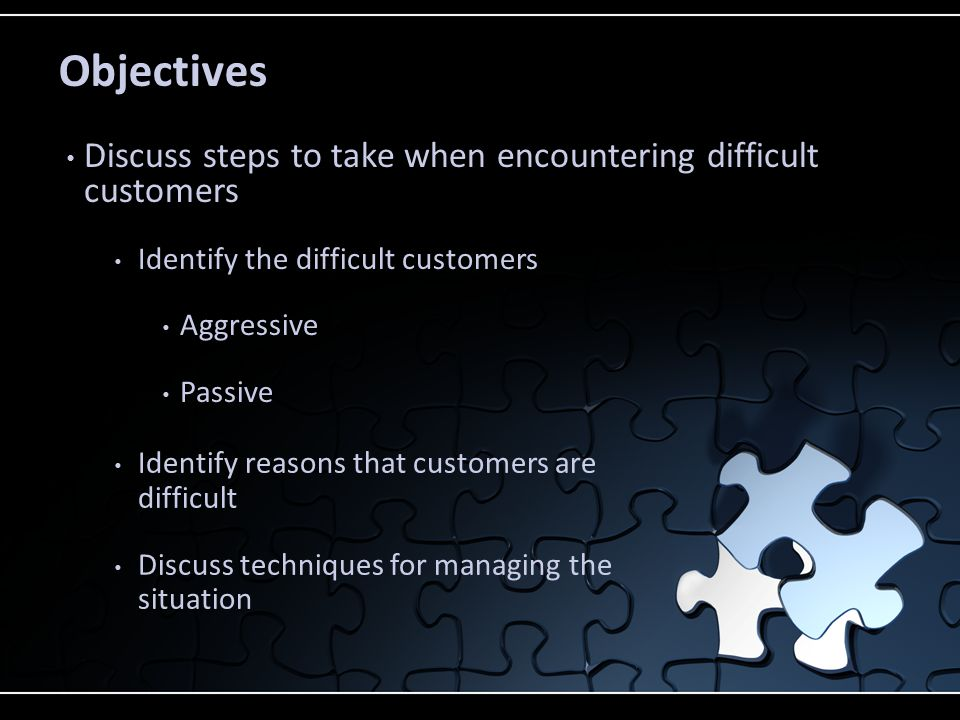 Objectives Discuss steps to take when encountering difficult customers