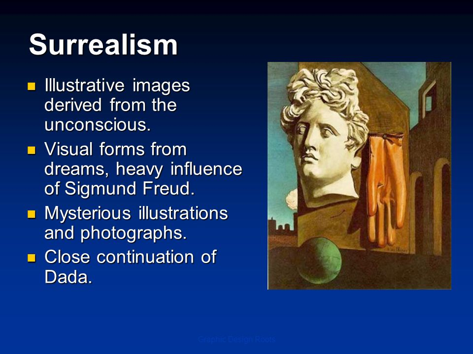 Surrealism Illustrative images derived from the unconscious.