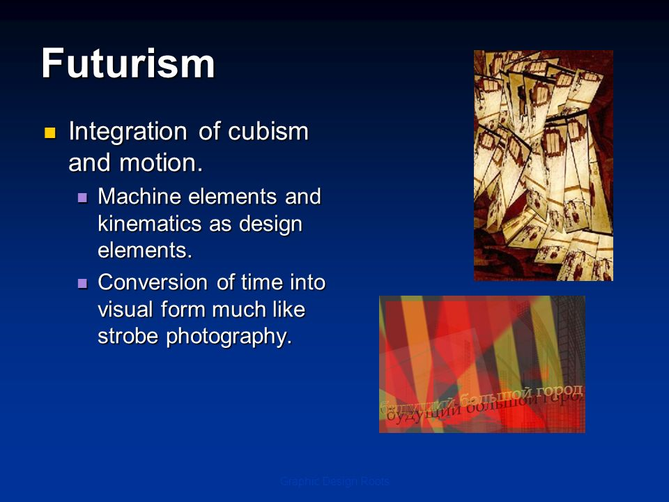 Futurism Integration of cubism and motion.