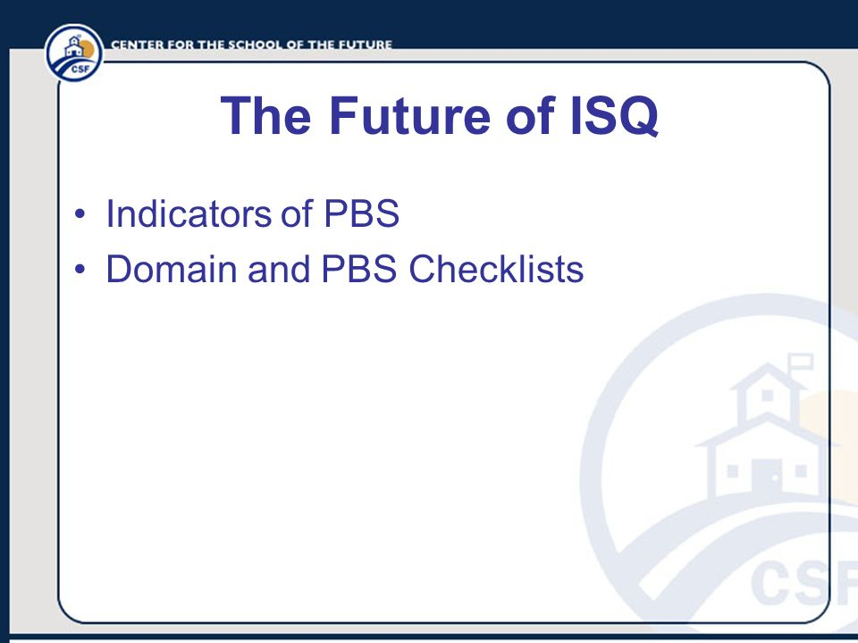 The Future of ISQ Indicators of PBS Domain and PBS Checklists