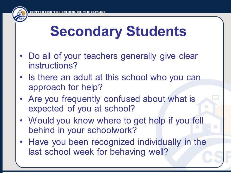 Secondary Students Do all of your teachers generally give clear instructions Is there an adult at this school who you can approach for help