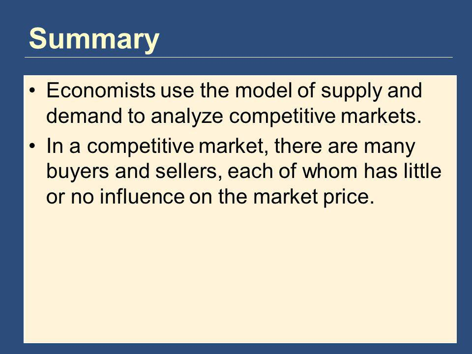 Summary Economists use the model of supply and demand to analyze competitive markets.