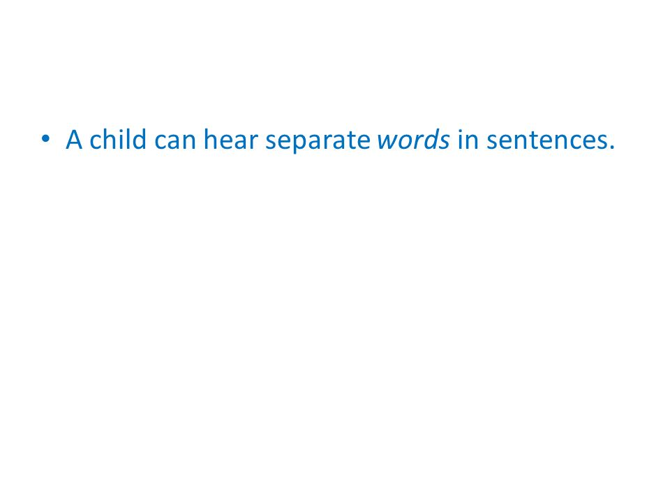 A child can hear separate words in sentences.