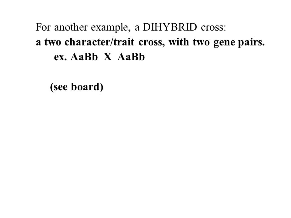 For another example, a DIHYBRID cross: