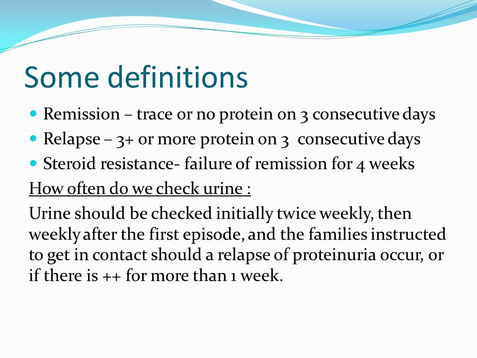 Some definitions Remission – trace or no protein on 3 consecutive days