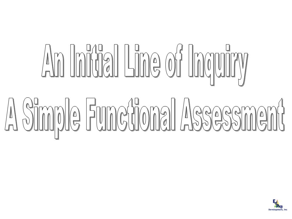 An Initial Line of Inquiry A Simple Functional Assessment