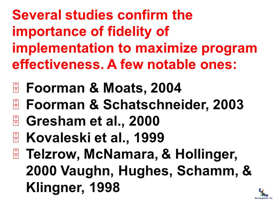 Several studies confirm the importance of fidelity of implementation to maximize program effectiveness. A few notable ones: