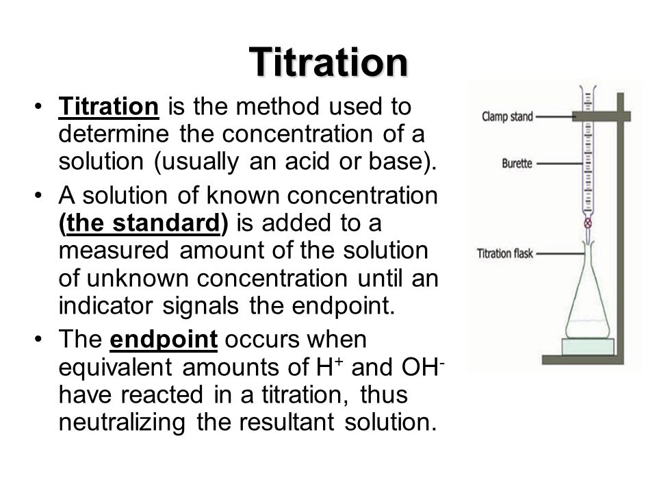 Titration Titration is the method used to determine the concentration of a solution (usually an acid or base).