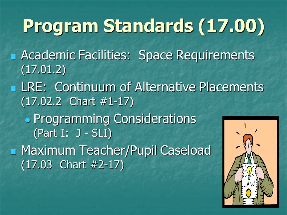 Program Standards (17.00) Academic Facilities: Space Requirements ( ) LRE: Continuum of Alternative Placements ( Chart #1-17)