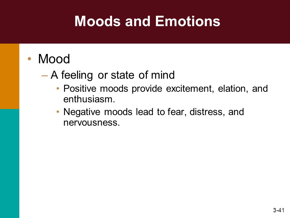 Moods and Emotions Mood A feeling or state of mind