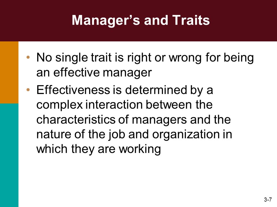 Manager's and Traits No single trait is right or wrong for being an effective manager.