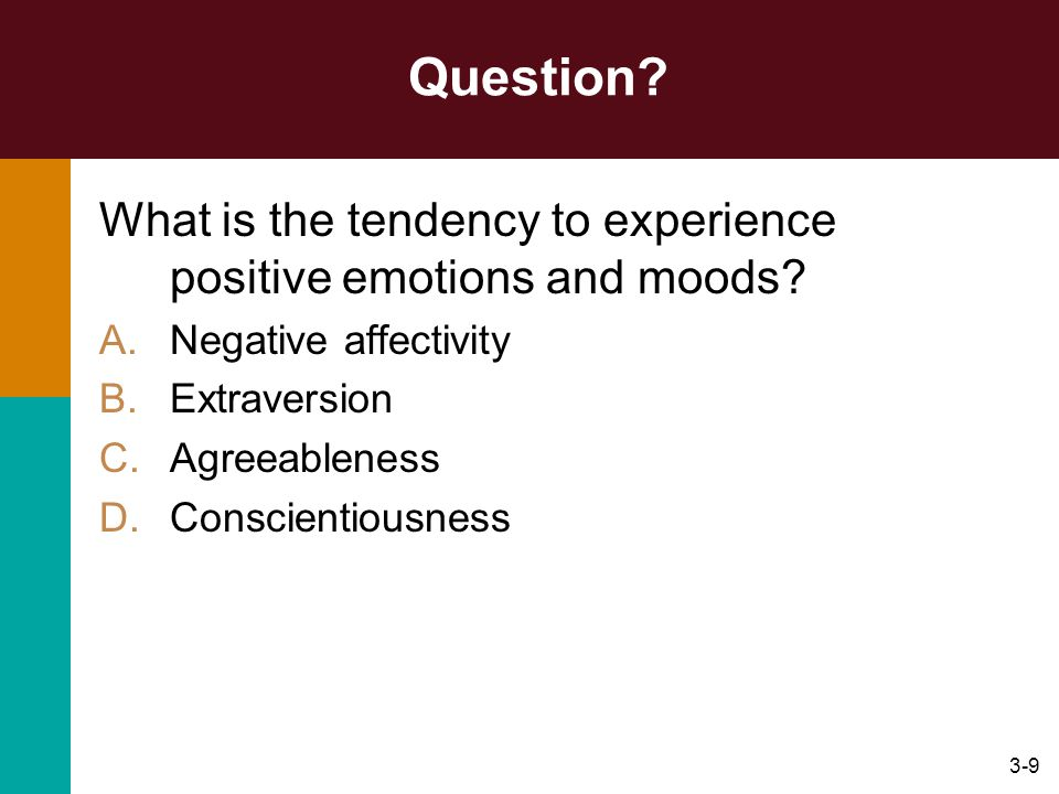 Question What is the tendency to experience positive emotions and moods Negative affectivity. Extraversion.