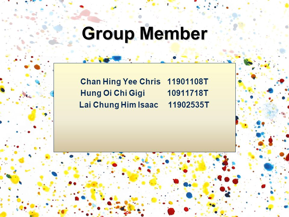 Group Member Chan Hing Yee Chris 11901108T Hung Oi Chi Gigi 10911718T