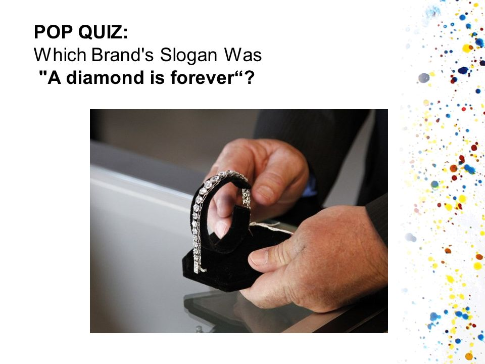 POP QUIZ: Which Brand s Slogan Was A diamond is forever