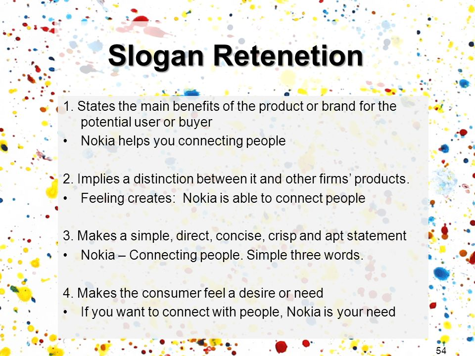 Slogan Retenetion 1. States the main benefits of the product or brand for the potential user or buyer.