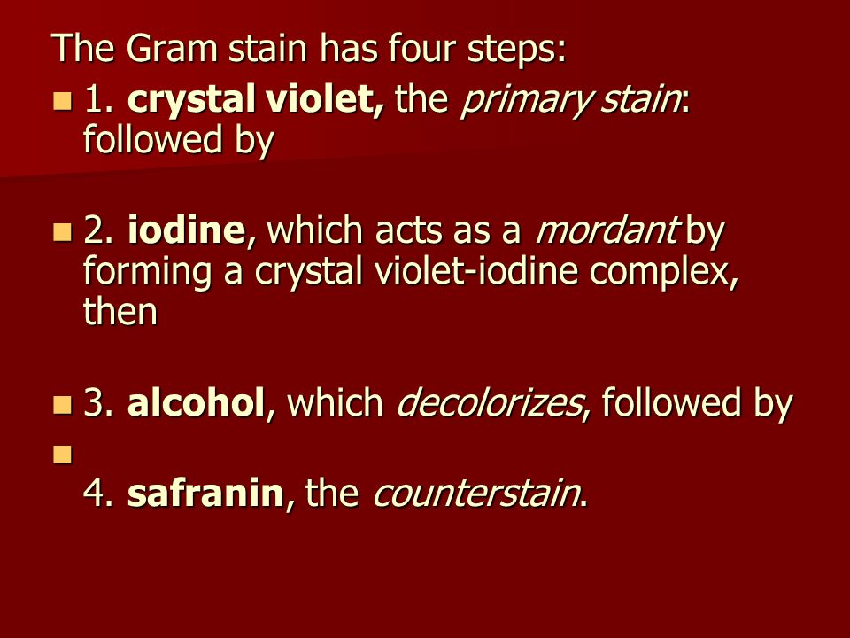 The Gram stain has four steps: