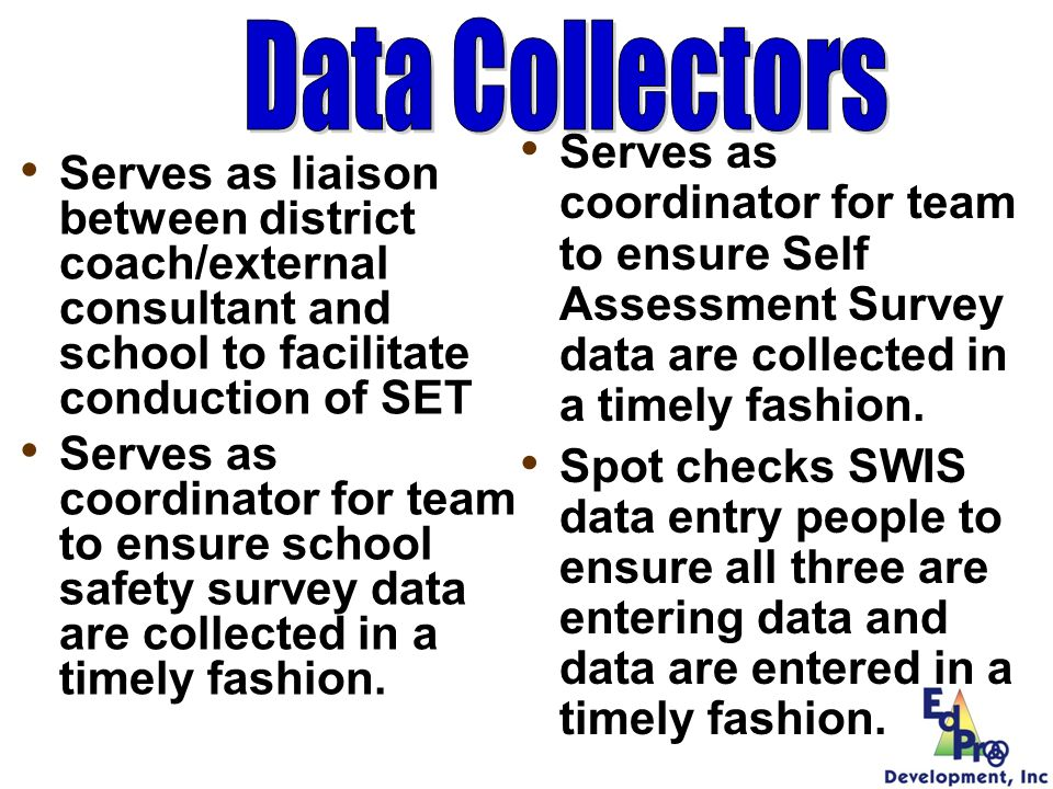Data Collectors Serves as coordinator for team to ensure Self Assessment Survey data are collected in a timely fashion.