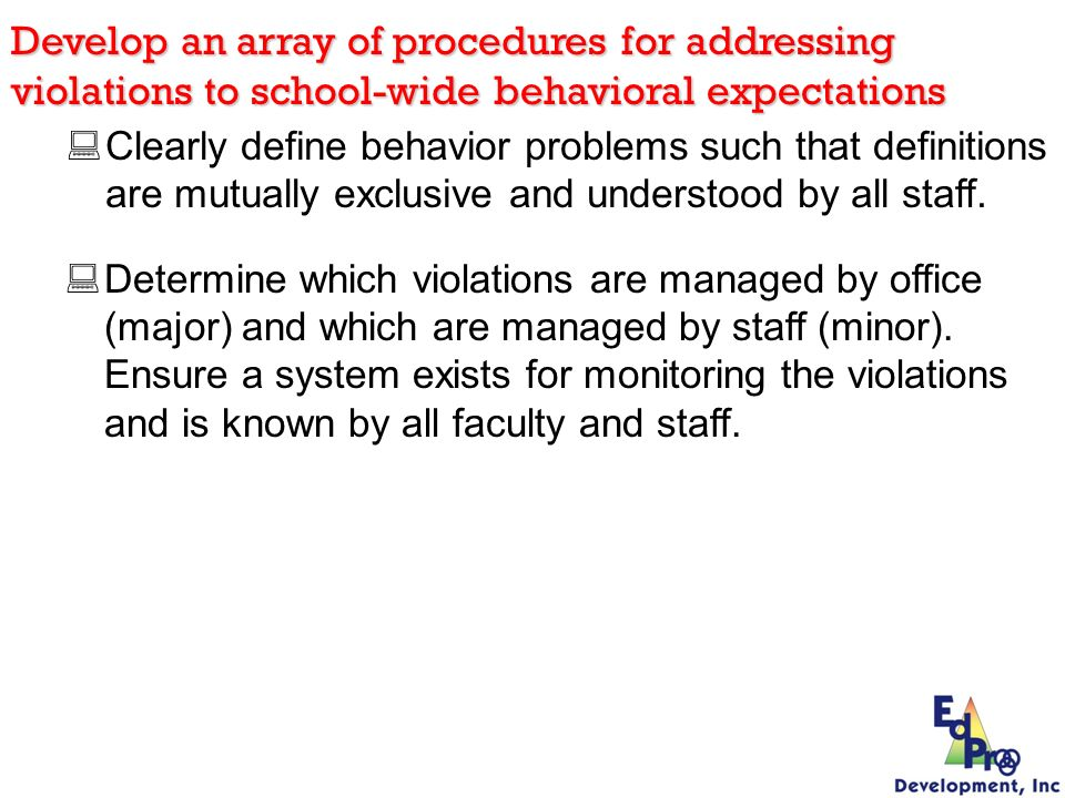Develop an array of procedures for addressing violations to school-wide behavioral expectations